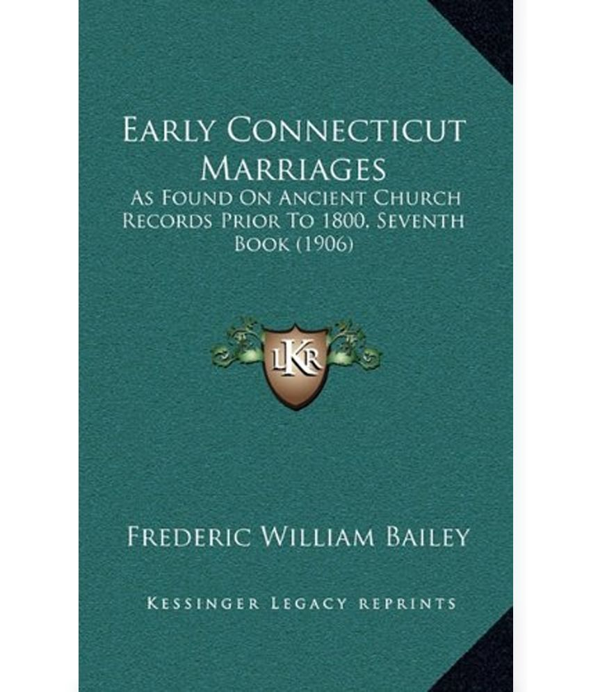 Early Connecticut Marriages as Found on Ancient Church Records prior to 1800 Book 1